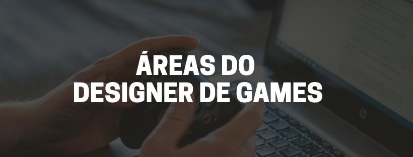 Áreas do designer de games