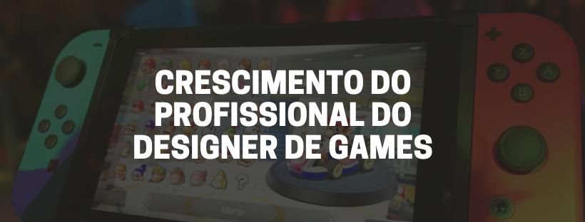 Crescimento do profissional do designer de games