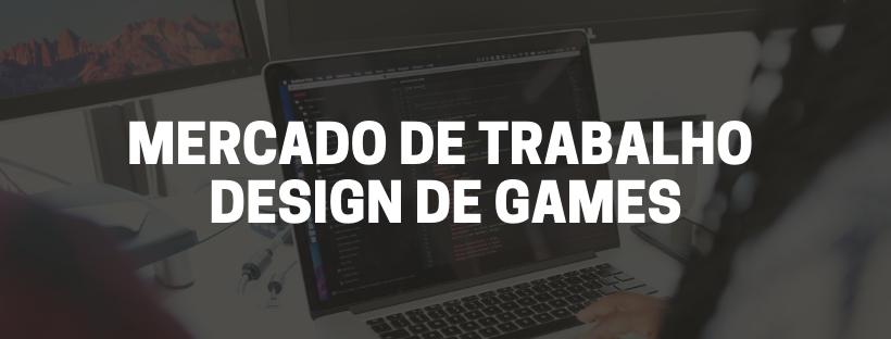 Mercado de trabalho Design de Games
