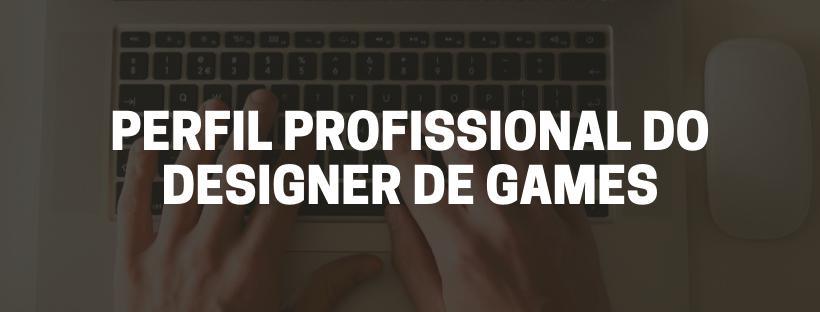 Perfil profissional do designer de games