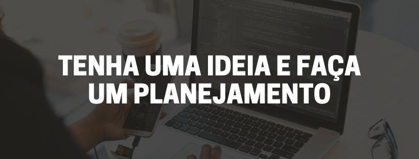 Tenha uma ideia e faça um planejamento